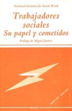 TRABAJADORES SOCIALES: SU PAPEL Y COMETIDOS (2ª ED.)