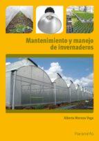 mantenimiento y manejo de invernaderos alberto moreno vega 9788428398923