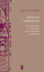 socrates y herederos. introducción a la historia de la filosofia occidental miguel garcia baro 9788430117123