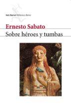 sobre heroes y tumbas-ernesto sabato-9788432207723