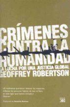 crimenes contra la humanidad: la lucha por una justicia global geoffrey robertson 9788432313523