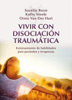 vivir con disociacion traumatica: entrenamiento de habilidades pa ra pacientes y terapeutas-suzette boon-kathy steele-onno van der hart-9788433027023