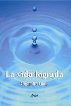 la vida lograda-alejandro llano-9788434412323