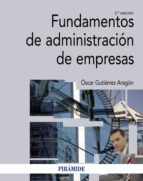fundamentos de administración de empresas (2ª ed.)-oscar gutierrez aragon-9788436836523