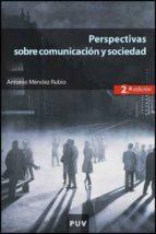 perspectivas sobre comunicacion y sociedad (2ª ed)-antonio mendez rubio-9788437068923