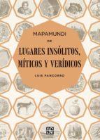 mapamundi de lugares insolitos, miticos y veridicos-luis pancorbo-9788437507323