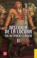 historia de la locura en la epoca clasica ii michel foucault 9788437508023