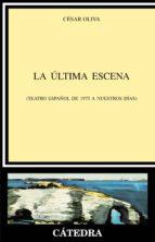 la ultima escena: teatro español de 1975 a nuestros dias cesar oliva 9788437621623