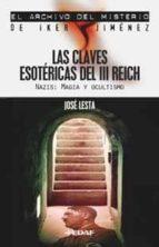 las claves esotericas del iii reich: nazis: magia y ocultismo jose lesta 9788441416123