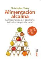 alimentacion alcalina: importancia del equilibrio basico para la salud-christopher vasey-9788441434523