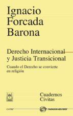 derecho internacional y justicia transicional: cuando el derecho se convierte en religion ignacio forcada barona 9788447035823
