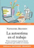 la autoestima en el trabajo: como construyen empresas fuertes las personas que confian en si mismas-nathaniel branden-9788449324123