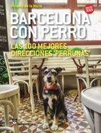 barcelona con perro: las 100 mejores direcciones perrunas, edicion 2015 micaela de la maza 9788461721023