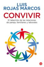 convivir: el laberinto de las relaciones de pareja, familiares y laborales-luis rojas marcos-9788466323123