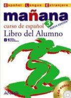 mañana 3: libro del alumno (b1 nivel avanzado) (incluye audio cd) (español lengua extranjera) 9788466763523