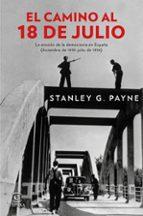 el camino al 18 de julio: la erosion de la democracia en españa (diciembre de 1935 - julio de 1936)-stanley g. payne-9788467046823