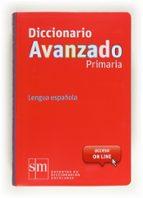 diccionario avanzado primaria 2012 (con acceso on line) 9788467552423