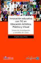 innovacion educativa con tic en educacion artistica, plastica y v isual-angeles saura perez-9788467663723