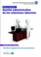 modulo formativo 1. gestion administrativa de las relaciones labo rales. certificado de profesionalidad. gestion integrada de recursos humanos, formacion profesional para el empleo 9788467674323