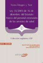 ley 55/2003 de 16 de diciembre, del estatuto marco del personal e statutario de los servicios de salud. texto integro y test. coleccion legislativa cep (3ª ed.)-9788468119823