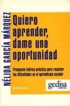 quiero aprender, dame una oportunidad: propuesta teorico-practica para resolver las dificultades en el aprendizaje escolar-nelida garcia marquez-9788474322323