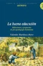 la buena educacion. reflexiones y propuestas de psicopedagogia hu manista-valentin martinez-otero-9788476588123