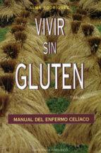 vivir sin gluten: manual del enfermo celiaco alma rodriguez 9788477207023