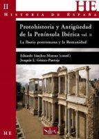 protohistoria y antigüedad de la península ibérica ii : la iberia prerromana y la romanidad.-eduardo sanchez moreno-joaquin l. gomez-pantoja-9788477371823
