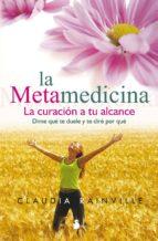 la metamedicina: la curacion a tu alcance. dime que te duele y te dire por que-claudia rainville-9788478086023