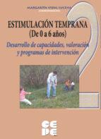 estimulacion temprana 2 (de 0 a 6 años) desarrollo de capacidades , valoracion y programas de intervencion margarita vidal lucena 9788478695423