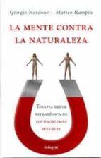 (pe) la mente contra la naturaleza : terapia breve estrategica para los problemas sexuales-giorgio nardone-9788478719723