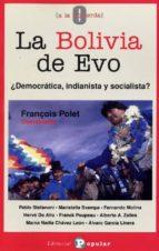 la bolivia de evo: ¿democracia, indigenista y socialista? françois (ed) polet 9788478844623