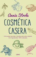 cosmetica casera: 150 recetas sencillas y baratas para estar radiante con ingredientes 100% naturales annie strole 9788479539023