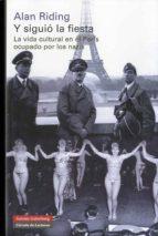 y siguio la fiesta: la vida cultural en el paris ocupado por los nazis alan riding 9788481099423