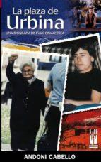 la plaza de urbina: una biografia de iñaki ormaetxea andoni cabello 9788481362923
