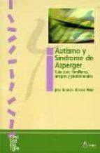autismo y sindrome de asperger; guia para familiares, amigos y pr ofesionales-jose ramon alonso peña-9788481962123