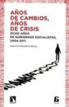 años de cambios, años de crisis: ocho años de gobiernos socialist as, 2004-2011-ignacio sanchez-cuenca-9788483196823