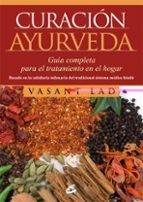 curación ayurveda: guia completa para el tratamiento en el hogar-vasan lad-9788484454823