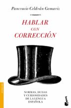 hablar con correccion: normas, dudas y curiosidades de la lengua española pancracio celdran gomariz 9788484608523