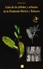 guia de los arboles y arbustos de la peninsula iberica y baleares . 3ª edicion gines lopez gonzalez 9788484763123
