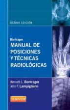 bontrager: manual de posiciones y tecnicas radiologicas (8ª ed.) kenneth l. bontrager john p. lampignano 9788490224823