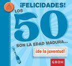¡felicidades! los 50 son la edad madura ¡de la juventud!-9788490680223