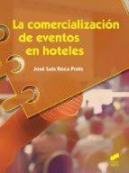 la comercializacion de eventos en hoteles-jose luis roca prats-9788490770023