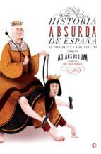 El libro de Historia absurda de españa autor AD ABSURDUM EPUB!