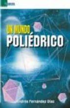 un mundo poliedrico andres fernandez diaz 9788492453023