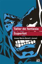 taller de fantasia. supertot-josep m. benet i jornet-9788492672523