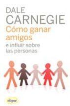 como ganar amigos e influir sobre las personas (62ª ed.)-dale carnegie-9788493664923