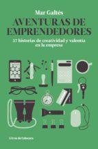aventuras de emprendedores: 57 historias de creatividad y valenti a en la empresa-mar galtes-9788493926823