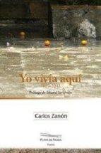 yo vivia aqui (1989-2012)-carlos zanon-9788494040023