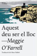 El libro de Aquest deu ser el lloc autor MAGGIE O FARRELL TXT!